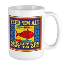 Feed Em All-And Let God Sort Them Out Mugs