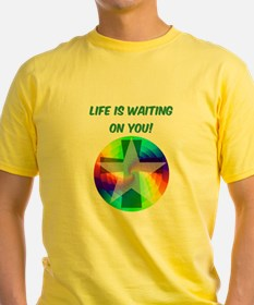 Life is waiting on you T-Shirt