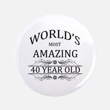 """World's Most Amazing 40 Year Old 3.5"""" Button"""