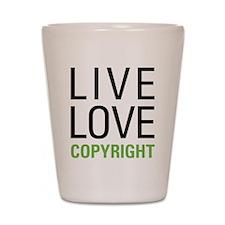 Live Love Copyright Shot Glass