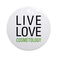 Live Love Cosmetology Ornament (Round)