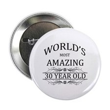 """World's Most Amazing 30 Year Old 2.25"""" Button"""