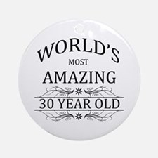 World's Most Amazing 30 Year Old Ornament (Round)