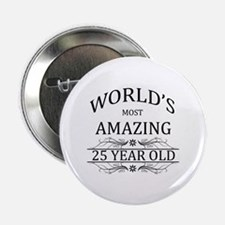 """World's Most Amazing 25 Year Old 2.25"""" Button"""