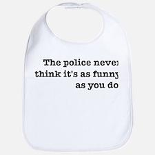 Cops Never Think It's Funny Bib