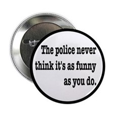"""Cops Never Think It's Funny 2.25"""" Button"""