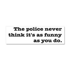 Cops Never Think It's Funny Car Magnet 10 x 3