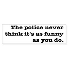 Cops Never Think It's Funny Bumper Sticker