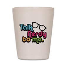Talk Nerdy to Me Shot Glass