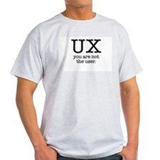 UX, you are not the user T-Shirt