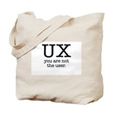 UX, you are not the user Tote Bag