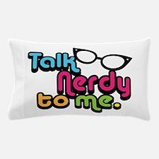 Talk Nerdy To Me Pillow Case