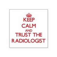 Keep Calm and Trust the Radiologist Sticker