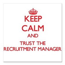 Keep Calm and Trust the Recruitment Manager Square