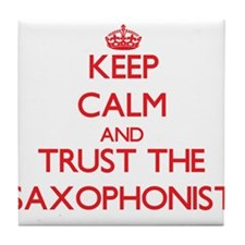 Keep Calm and Trust the Saxophonist Tile Coaster