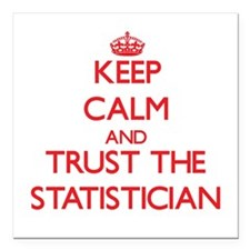 Keep Calm and Trust the Statistician Square Car Ma
