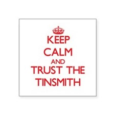 Keep Calm and Trust the Tinsmith Sticker