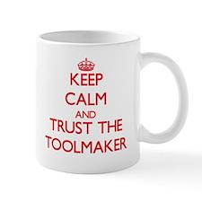 Keep Calm and Trust the Toolmaker Mugs