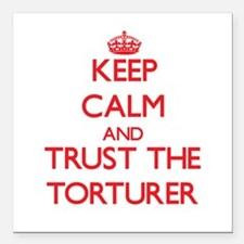 Keep Calm and Trust the Torturer Square Car Magnet