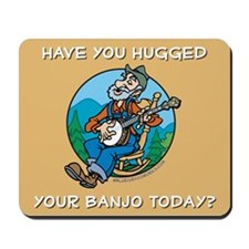 Mousepad: Hugged your banjo