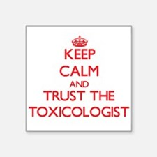 Keep Calm and Trust the Toxicologist Sticker