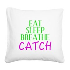 Eat Sleep Breathe Catch Square Canvas Pillow
