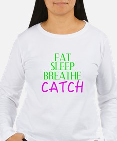 Eat Sleep Breathe Catch Long Sleeve T-Shirt