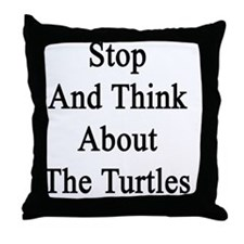 Stop And Think About The Turtles  Throw Pillow