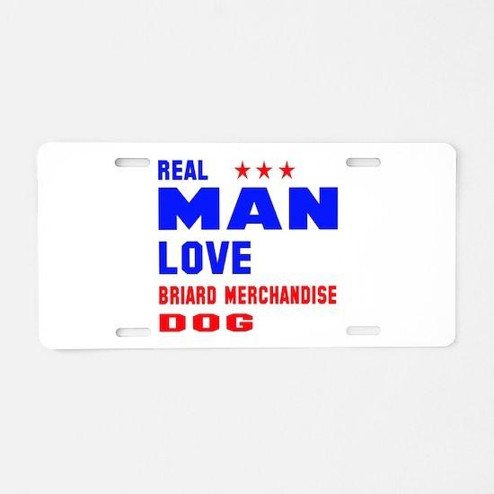Real Man Love Briard Dog Aluminum License Plate