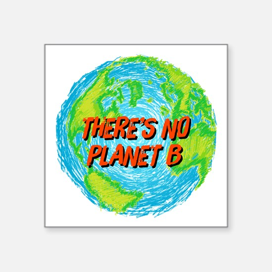 "There's No Planet B Square Sticker 3"" x 3"""