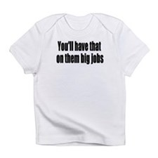 Youll Have That On Them Big Jobs Infant T-Shirt