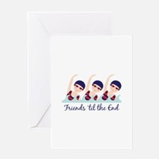 Friends til the End Greeting Cards