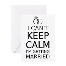 I cant keep calm, Im getting married Greeting Card
