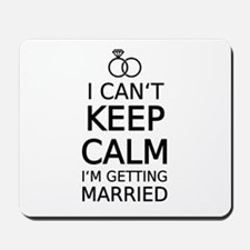 I cant keep calm, Im getting married Mousepad