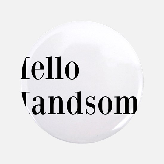 """Hello Handsome 3.5"""" Button (100 pack)"""