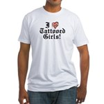I love Tattooed Girls Fitted T-Shirt