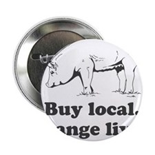 "Buy local. Change lives. 2.25"" Button"