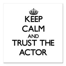 """Keep Calm and Trust the Actor Square Car Magnet 3"""""""