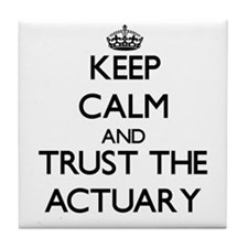 Keep Calm and Trust the Actuary Tile Coaster