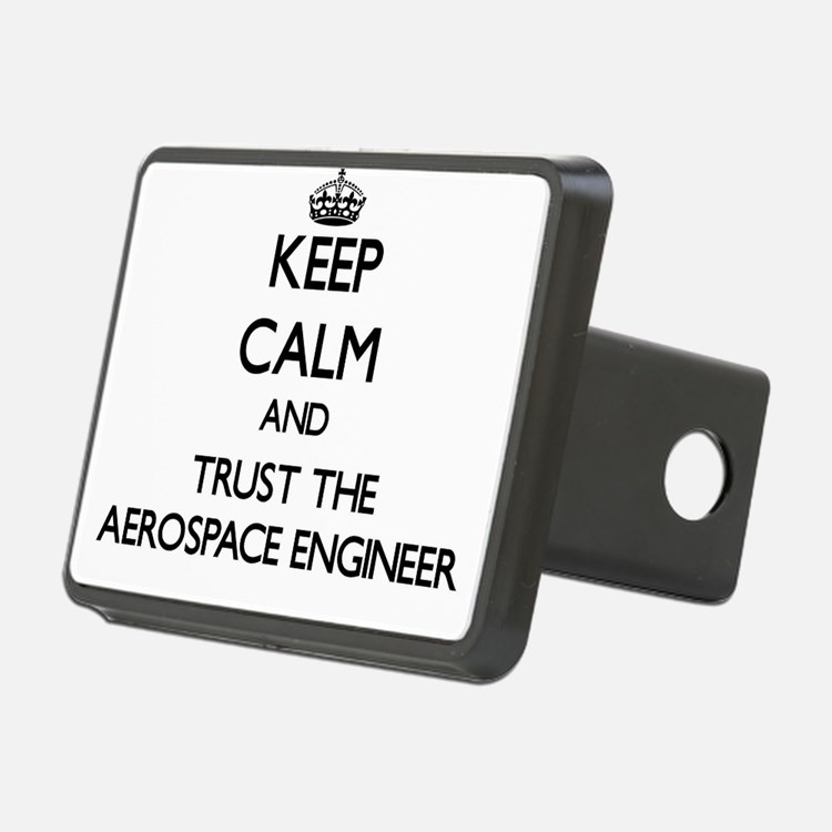Keep Calm and Trust the Aerospace Engineer Hitch C