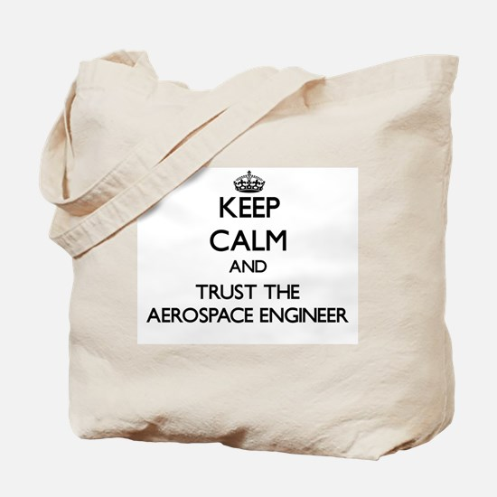 Keep Calm and Trust the Aerospace Engineer Tote Ba