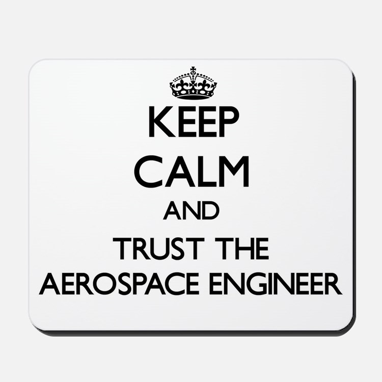 Keep Calm and Trust the Aerospace Engineer Mousepa
