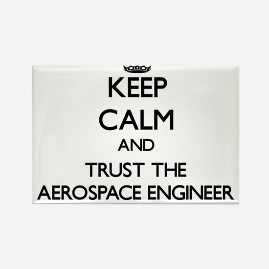 Keep Calm and Trust the Aerospace Engineer Magnets