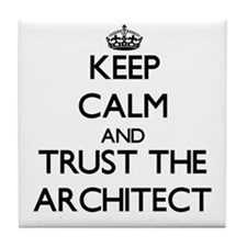 Keep Calm and Trust the Architect Tile Coaster