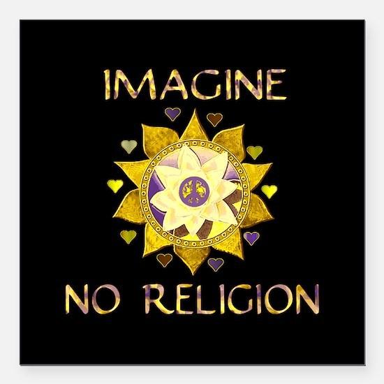 """Imagine No Religion Square Car Magnet 3"""" x 3"""""""