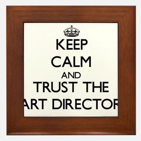 Keep Calm and Trust the Art Director Framed Tile