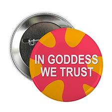 GODDESS WE TRUST Button