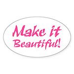 Make it Beautiful! Oval Sticker