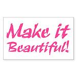 Make it Beautiful! Rectangle Sticker