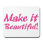 Make it Beautiful! Mousepad
